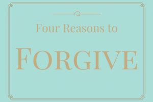 Four Reasons To Forgive