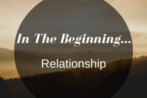In The Beginning… Relationship