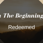 In The Beginning… Redeemed.