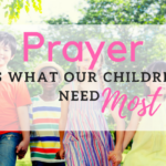 Prayer – It's What Our Children Need Most